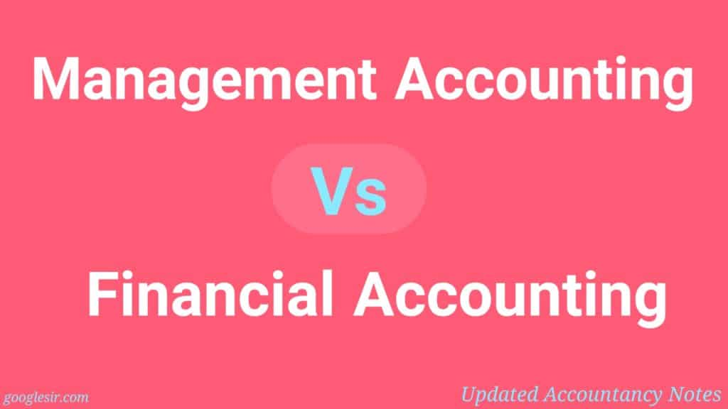 10 Difference between Management Accounting and Financial Accounting