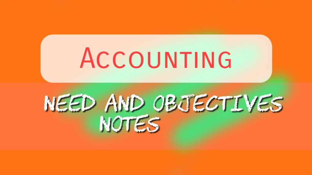 Need and Objectives of Accounting