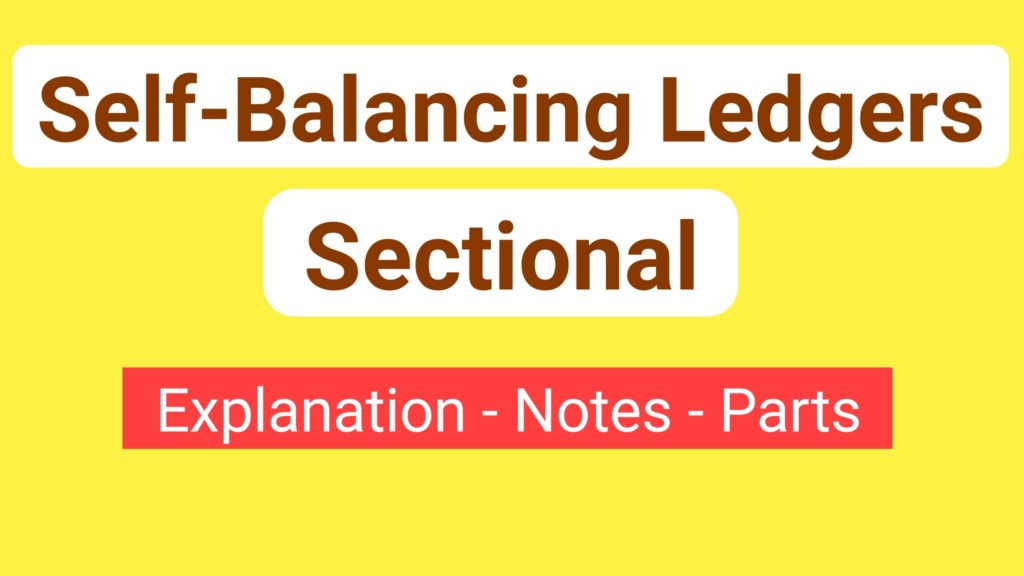 Sectional and Self-balancing ledgers: Meaning and Explanation