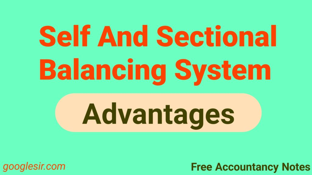 Advantages & Importance of Sectional & Self-Balancing Ledger System