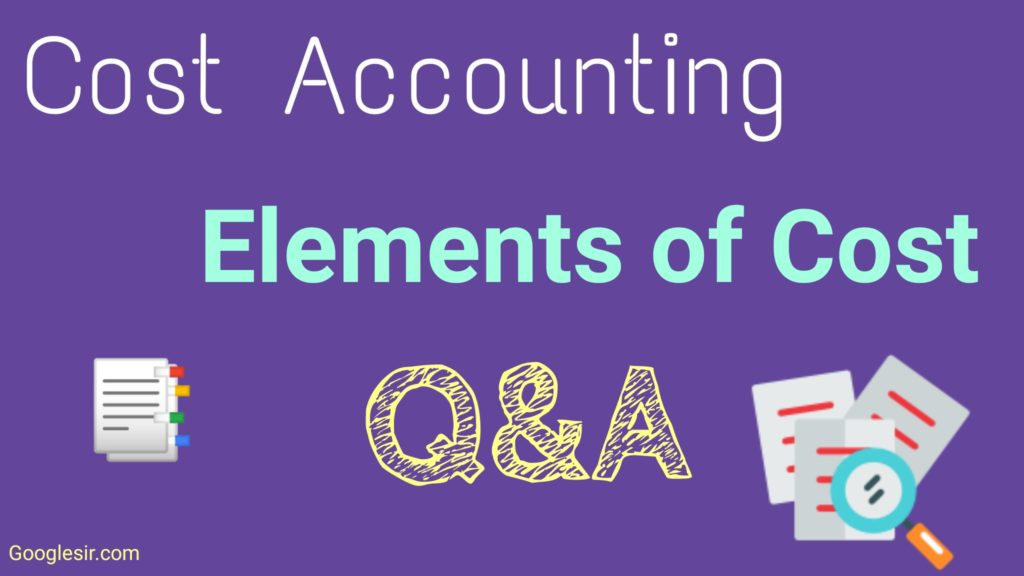 Top 13 Elements of Cost Question & Answer (Cost accounting)
