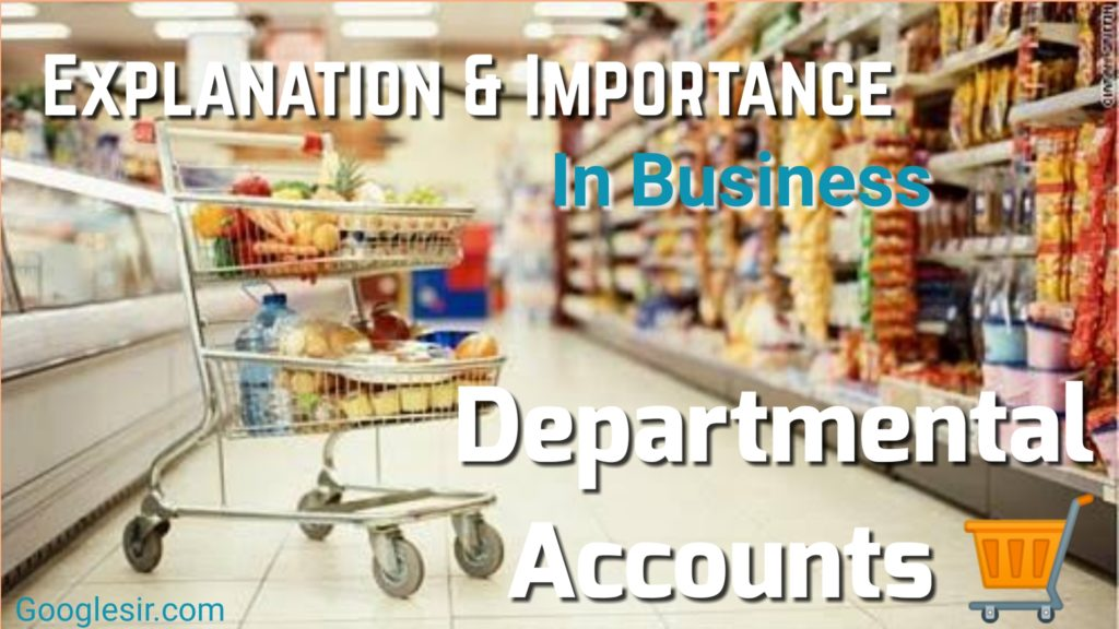 Departmental Stores Accounts: Explanation, Importance