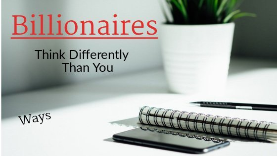 ways billionaires think differently than you
