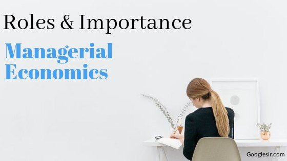what is the scope and importance of managerial economics