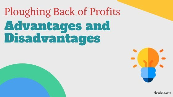 advantages and disadvantages of ploughing back of profits