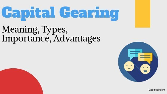 capital gearing types advantages and effects