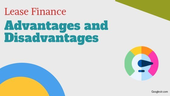 Advantages and Disadvantages of Lease Finance
