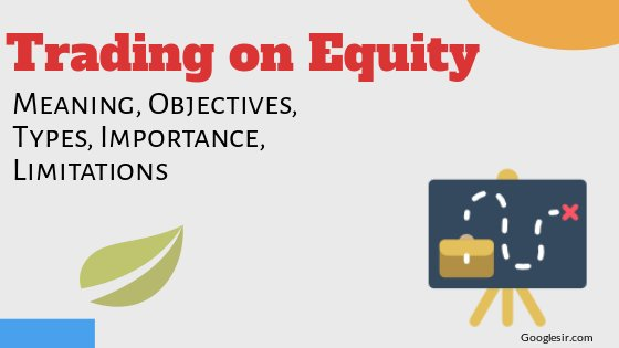 Trading On Equity Objectives Types Importance Limitations