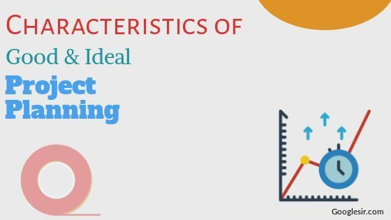 Characteristics of Good and Ideal Project Planning