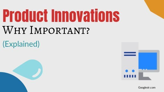 Reasons and Importance of Product Innovation
