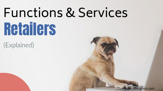 Functions and Services of Retailers with Examples