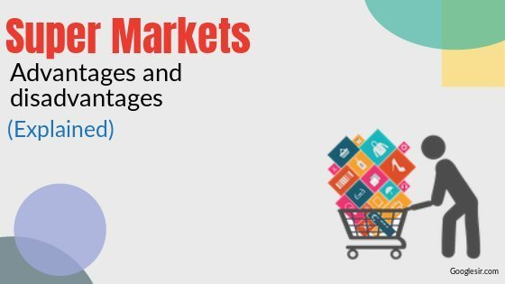 Advantages and Disadvantages of Supermarkets