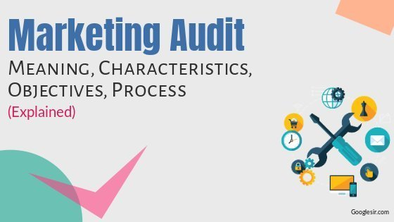 Marketing Audit: Meaning Process Characteristics Objectives
