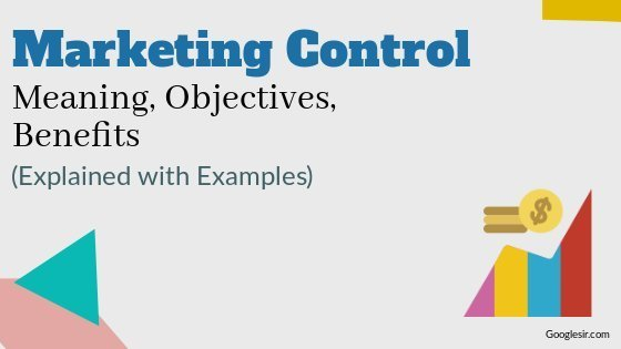 Benefits and Objectives of Marketing Control