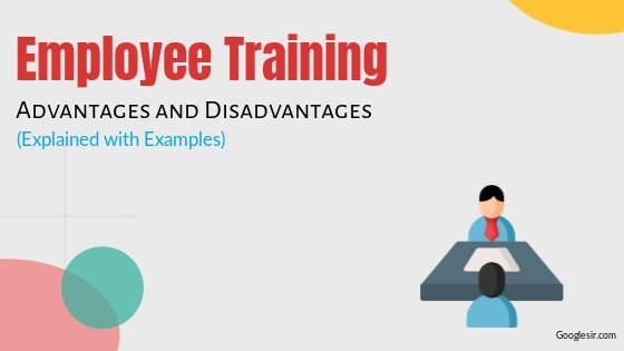 advantages and disadvantages of employee training