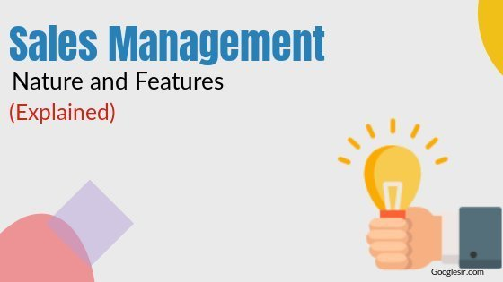 nature and characteristics of sales management