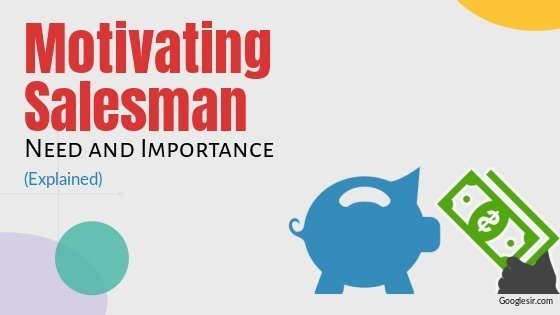 need and importance of motivating salesman