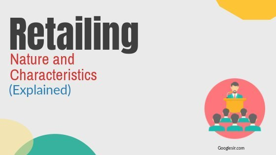 nature and characteristics of retailing