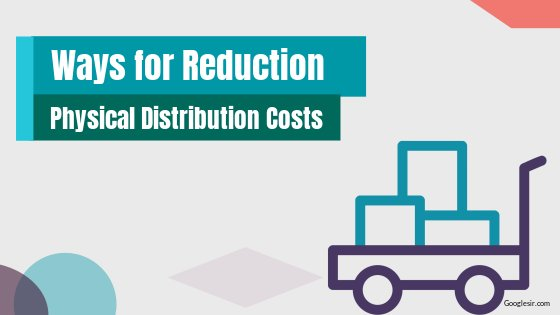opportunities for reduction of physical distribution costs