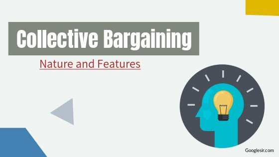 nature and characteristics of collective bargaining
